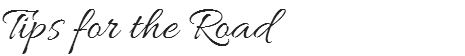 Tips for the Road Graphic Cursive